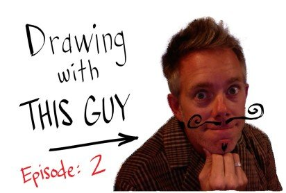Drawing with this guy: Episode 2
