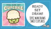 Ready Set Draw - Joyce Wan - You Are My Cupcake