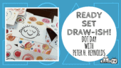 Ready Set Draw-ISH - Peter Reynolds Featured Image