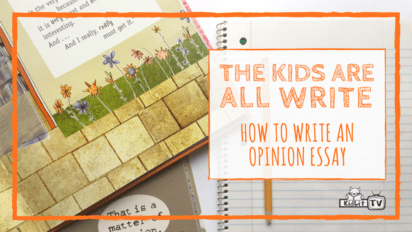 The Kids Are All Write: How to Write an Opinion Essay