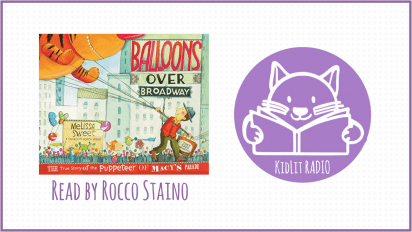 KidLit RADIO: BALLOONS OVER BROADWAY Read Out Loud