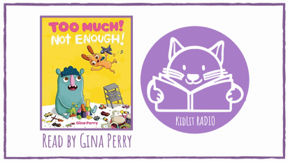 KidLit RADIO: TOO MUCH! NOT ENOUGH! Read Out Loud