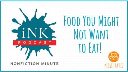 KidLit RADIO: NONFICTION MINUTE Food You Might Not Want to Eat!