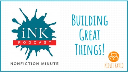KidLit RADIO: NONFICTION MINUTE Building Great Things!