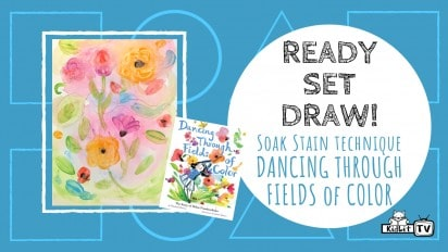 Ready Set Draw! Soak Stain technique from DANCING THROUGH FIELDS OF COLOR