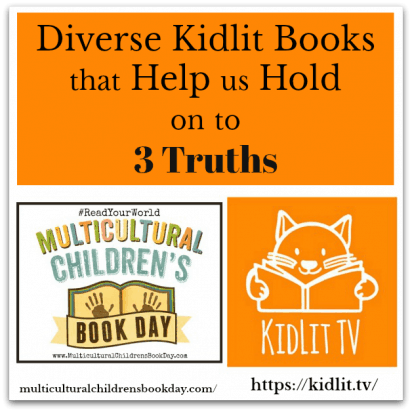 Diverse Kidlit Books That Help Us Hold on to 3 Truths
