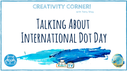 Creativity Corner with Terry Shay — Talking About International Dot Day