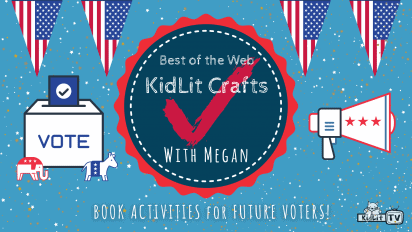 Best of the Web Kid Lit Crafts For Future Voters!