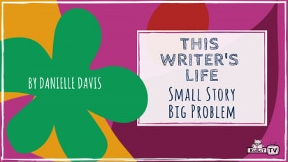 This Writer's Life: Small Story, Big Problem